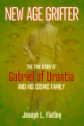 New Age Grifter: The True Story of Gabriel of Urantia and His Cosmic Family Cover Image