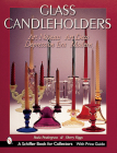Glass Candleholders: Art Nouveau, Art Deco, Depression Era, Modern (Schiffer Military History) Cover Image