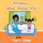 Mommy, What About Me! Cover Image
