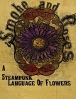 Smoke and Roses: A Steampunk Language of Flowers Cover Image