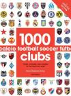 1000 Football Clubs: Teams, Stadiums, and Legends of the Beautiful Game Cover Image