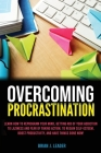 Overcoming Procrastination: Learn How to Reprogram Your Mind, Getting Rid of Your Addiction to Laziness and Fear of Taking Action, to Regain Self- Cover Image