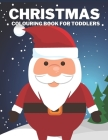 Christmas Colouring Book For Toddlers: Children's Christmas Gift For Kids & Toddler: Santa Claus, Snowmen, Reindeer And More Cover Image