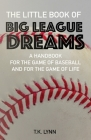 The Little Book of Big League Dreams: A Handbook for the Game of Baseball & for the Game of Life Cover Image