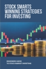 Stock Smarts Winning Strategies For Investing: Beginners Guide To Stock Market Investing: Investment Strategy Guide Cover Image