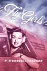 Fly Girls: The Daring American Women Pilots Who Helped Win WWII Cover Image