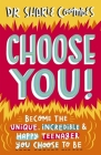 Choose You!: Become the Unique, Incredible and Happy Teenager You Choose To Be Cover Image