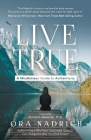 Live True: A Mindfulness Guide to Authenticity Cover Image