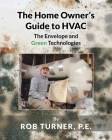 The Home Owner's Guide to HVAC: The Envelope and Green Technologies Cover Image