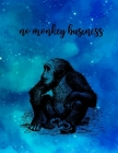 no monkey business: College Ruled Paper with a BW monkey illustrations on each page, 8.5 x 11 150 Pages, Perfect for School, Office and Ho Cover Image