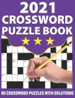 2021 Crossword Puzzle Book: Crossword Puzzle Book For Seniors And Adults To Make Your Day Enjoyable With Supplying Large Print 80 Puzzles And Solu Cover Image