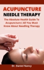 Acupuncture Needle Therapy: The Absolute Health Guide To Acupuncture (All You Must Know About Needle Therapy) Cover Image