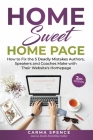 Home Sweet Home Page: How to Fix the 5 Deadly Mistakes Authors, Speakers, and Coaches Makes with Their Website's Homepage Cover Image