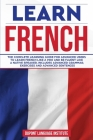 Learn French: The complete learning guide for advanced users to learn French like a pro and be fluent like a native speaker; Include Cover Image
