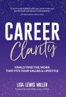 Career Clarity: Finally Find the Work That Fits Your Values and Your Lifestyle Cover Image