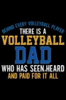 Behind Every Volleyball Player There Is A Volleyball Dad: Volleyball Journal Notebook - Volleyball Lover Gifts - Volleyball Player Notebook Journal - Cover Image