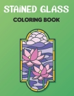 Stained Glass Coloring Book: Stained Glass Coloring Book For Adults and Teens Boys Girls With Flowers Floral Design For Stress Relief. Vol-1 Cover Image