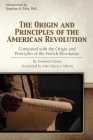 The Origin and Principles of the American Revolution Compared with the Origin and Principles of the French Revolution Cover Image