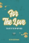 For The Love: The Art Of The Hip-Hop Video Cover Image
