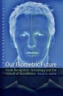 Our Biometric Future: Facial Recognition Technology and the Culture of Surveillance (Critical Cultural Communication #2) Cover Image