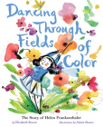 Dancing Through Fields of Color: The Story of Helen Frankenthaler Cover Image