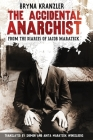 The Accidental Anarchist: A humorous (and true) story of a man who was sentenced to death 3 times in the early 1900s in Russia -- and lived to t Cover Image