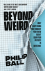 Beyond Weird: Why Everything You Thought You Knew about Quantum Physics Is Different Cover Image
