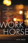 Workhorse: My Sublime and Absurd Years in New York City's Restaurant Scene Cover Image