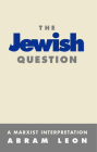 The Jewish Question: A Marxist Interpretation Cover Image