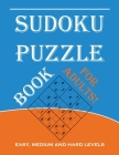 Sudoku Puzzle Book for Adults: Easy, Medium and Hard Levels Sudoku Puzzle Book including Instructions and Answer Keys Cover Image