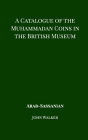 A Catalogue of the Muhammadan Coins in the British Museum - Arab Sassanian Cover Image