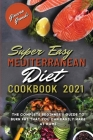 Super Easy Mediterranean Diet Cookbook 2021: The Complete Beginner's Guide to Burn Fat That You Can Easily Make At Home Cover Image