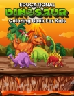Educational Dinosaur Coloring Book for Kids: Beautiful Fun Illustrations with Dinosaurs Facts Great Gift for Boys & Girls Cover Image