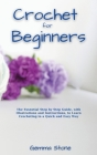 Crochet fo Beginners: The Essential Step by Step Guide, with Illustrations and Instructions, to Learn Crocheting in a Quick and Easy Way Cover Image