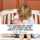 You Admire Me, Baby!: A Children's Book about a New Sibling Cover Image