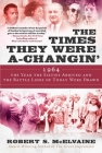 The Times They Were a-Changin': 1964, the Year the Sixties Arrived and the Battle Lines of Today Were Drawn Cover Image