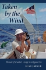 Taken by the Wind: Memoir of a Sailor's Voyage in a Bygone Era Cover Image