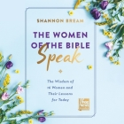 The Women of the Bible Speak Lib/E: The Wisdom of 16 Women and Their Lessons for Today Cover Image