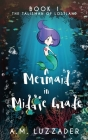A Mermaid in Middle Grade: Book 1: The Talisman of Lostland Cover Image