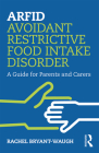 ARFID Avoidant Restrictive Food Intake Disorder: A Guide for Parents and Carers Cover Image