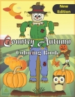 Country Autumn Coloring Book( NEW EDITION ): An Adult Coloring Book with Beautiful Scenes of Autumn, Adorable Animals, Charming Landscapes and Relaxin Cover Image