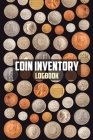 Coin Inventory Log Book: Inventory Journal for Serious Coin Collectors and Hobbyists Cover Image