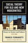 Social Theory for Old and New Modernities: Essays on Society and Culture, 1976-2005 Cover Image