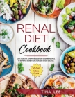 Renal Diet Cookbook: Easy, Healthy, Low Potassium and Sodium Recipes. To Improve Kidney Function and Avoid Dialysis. 30-day Meal Plan TINA Cover Image
