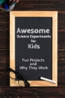 Awesome Science Experiments for Kids: Fun Projects and Why They Work: activities for kids Cover Image