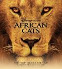 Disney Nature African Cats: The Story Behind the Film (Disney Editions Deluxe (Film)) Cover Image