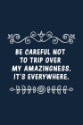 Be careful not to trip over my amazingness. It's everywhere.: Office Lined Notebook/Journal, Inspirational Motivation notebook, Best gift for office c Cover Image