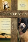 Diggin' Up Bones: One woman's spiritual struggle and her golden retriever who leads her out of unconscious transgenerational shame Cover Image