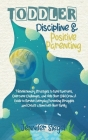 Toddler Discipline and Positive Parenting: 7 Revolutionary Strategies to Tame Tantrums, Overcome Challenges, and Help Your Child Grow. A Guide to ... Cover Image