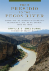 From Presidio to the Pecos River: Surveying the United States-Mexico Boundary Along the Rio Grande, 1852 and 1853 Cover Image